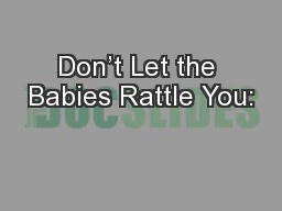 Don't Let the Babies Rattle You: