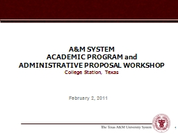 1 A&M SYSTEM ACADEMIC PROGRAM and ADMINISTRATIVE PROPOSAL WORKSHOP