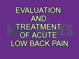 EVALUATION AND TREATMENT OF ACUTE LOW BACK PAIN