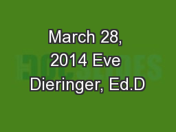 March 28, 2014 Eve Dieringer, Ed.D PowerPoint PPT Presentation