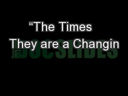 """The Times  They are a Changin"