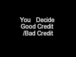 You   Decide Good Credit /Bad Credit