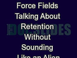 Invisible Force Fields Talking About Retention Without Sounding Like an Alien