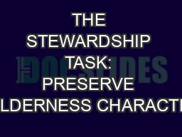 THE STEWARDSHIP TASK: PRESERVE WILDERNESS CHARACTER