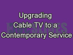 Upgrading Cable TV to a Contemporary Service