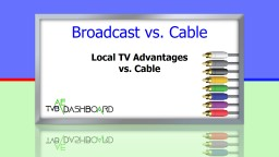 Broadcast vs. Cable There are two kinds