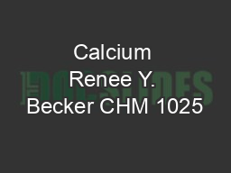 Calcium Renee Y. Becker CHM 1025
