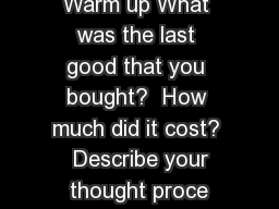 Warm up What was the last good that you bought?  How much did it cost?  Describe your thought proce