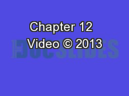 Chapter 12  Video © 2013