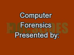 Computer Forensics Presented by: