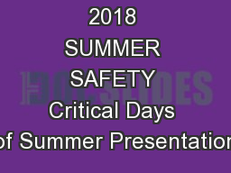 2018 SUMMER SAFETY Critical Days of Summer Presentation
