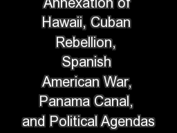 Annexation of Hawaii, Cuban Rebellion, Spanish American War, Panama Canal, and Political Agendas