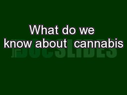 What do we know about  cannabis