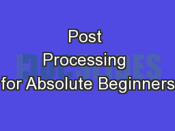 Post Processing for Absolute Beginners