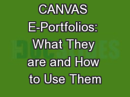 CANVAS E-Portfolios: What They are and How to Use Them PowerPoint PPT Presentation