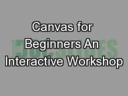 Canvas for Beginners An Interactive Workshop