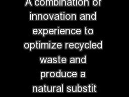 A combination of innovation and experience to optimize recycled waste and produce a natural substit PowerPoint PPT Presentation
