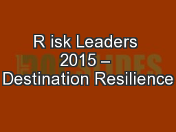 R isk Leaders 2015 – Destination Resilience