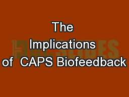 The Implications of  CAPS Biofeedback
