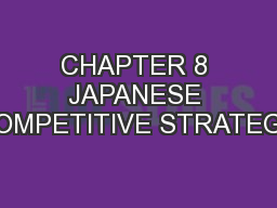 CHAPTER 8 JAPANESE COMPETITIVE STRATEGY