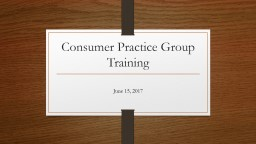 Consumer Practice Group Training PowerPoint PPT Presentation