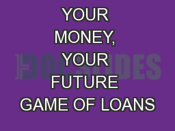 YOUR MONEY, YOUR FUTURE GAME OF LOANS