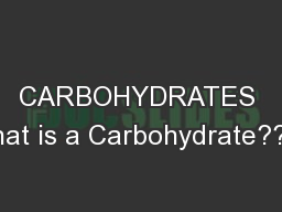 CARBOHYDRATES What is a Carbohydrate????