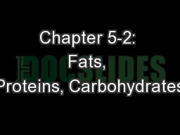 Chapter 5-2: Fats, Proteins, Carbohydrates