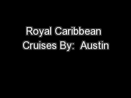 Royal Caribbean Cruises By:  Austin