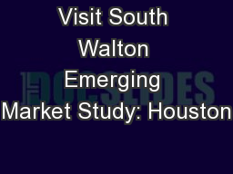 Visit South Walton Emerging Market Study: Houston