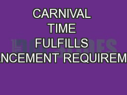CARNIVAL TIME FULFILLS ADVANCEMENT REQUIREMENTS