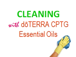 CLEANING with  d?TERRA CPTG Essential Oils