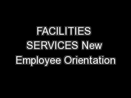 FACILITIES SERVICES New Employee Orientation