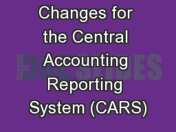 Upcoming  Changes for the Central Accounting Reporting System (CARS)