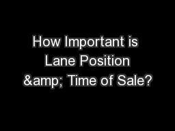 How Important is  Lane Position & Time of Sale?