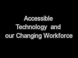 Accessible Technology  and our Changing Workforce