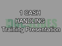 1 CASH HANDLING Training Presentation