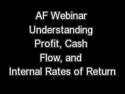 AF Webinar Understanding Profit, Cash Flow, and Internal Rates of Return PowerPoint PPT Presentation