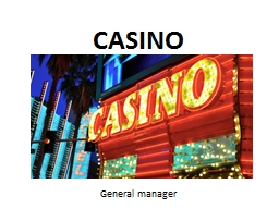 CASINO General manager A casino is one of the facilities where I gamble. The place where money is b