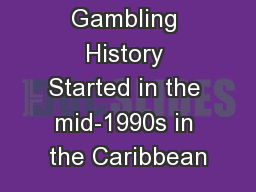 Online Gambling History Started in the mid-1990s in the Caribbean