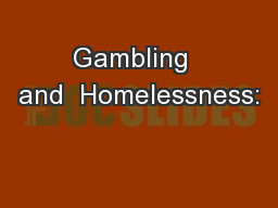 Gambling  and  Homelessness: