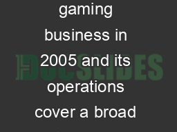Eagle Gaming entered the gaming business in 2005 and its operations cover a broad spectrum of gamin