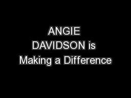 ANGIE DAVIDSON is Making a Difference