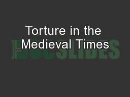 Torture in the Medieval Times PowerPoint PPT Presentation