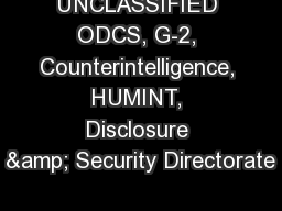 UNCLASSIFIED ODCS, G-2, Counterintelligence, HUMINT, Disclosure & Security Directorate