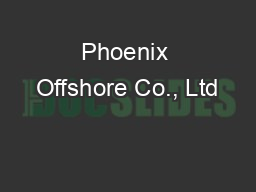 Phoenix Offshore Co., Ltd