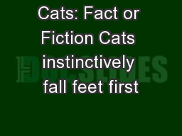 Cats: Fact or Fiction Cats instinctively fall feet first