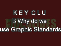 K E Y  C L U B Why do we use Graphic Standards