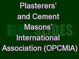 Operative Plasterers' and Cement Masons' International Association (OPCMIA) PowerPoint Presentation, PPT - DocSlides