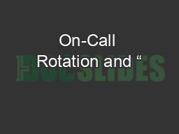 On-Call Rotation and �